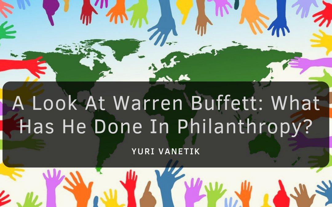 A Look At Warren Buffett: What Has He Done In Philanthropy?