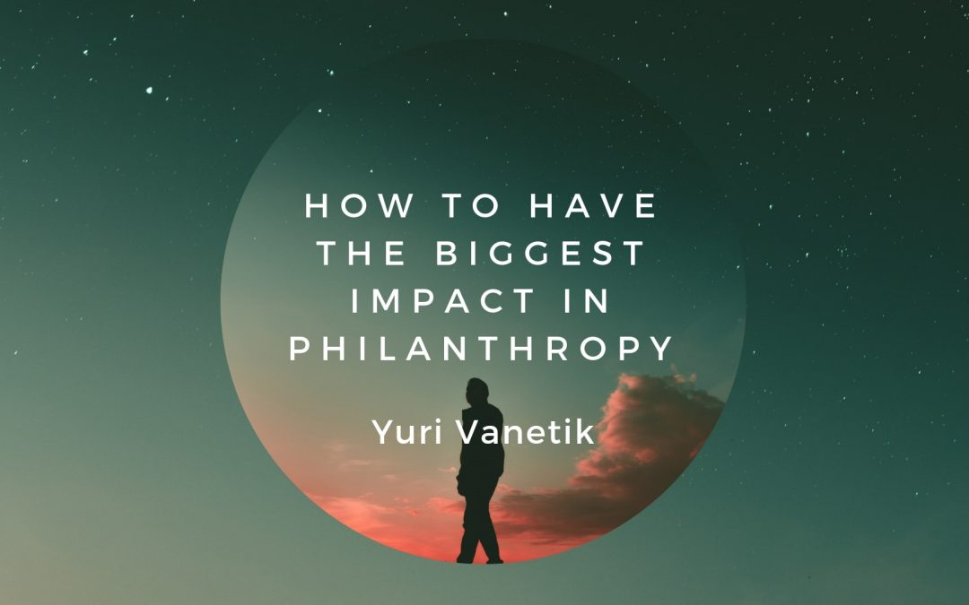 How To Have The Biggest Impact In Philanthropy