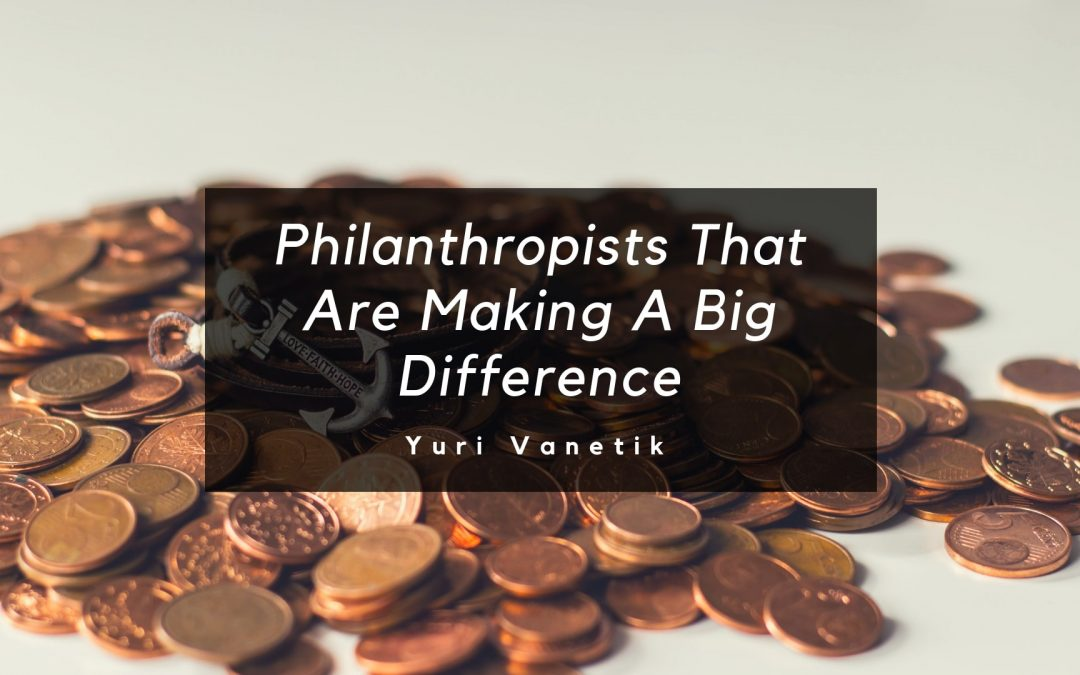Philanthropists That Are Making A Big Difference